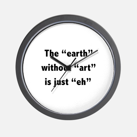 The earth without art is just eh Wall Clock