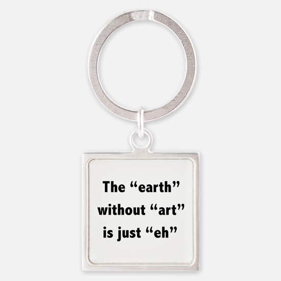 The earth without art is just eh Square Keychain