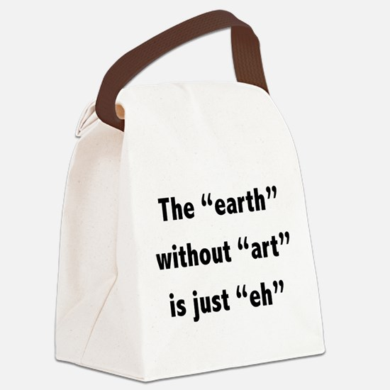 The earth without art is just eh Canvas Lunch Bag