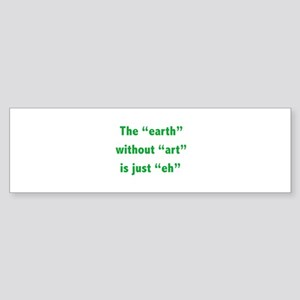 The earth without art is just eh Sticker (Bumper)