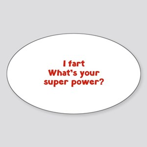 I fart. What's you super power? Sticker (Oval)