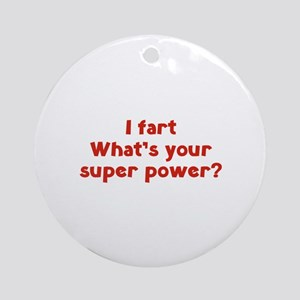 I fart. What's you super power? Ornament (Round)