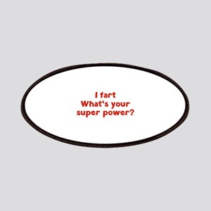 I fart. What's you super power? Patches