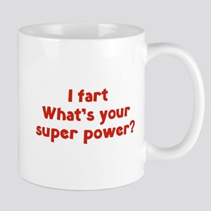 I fart. What's you super power? Mug