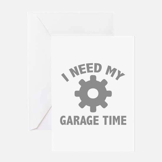 I Need My Garage Time Greeting Card