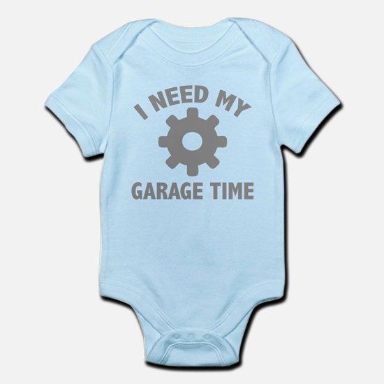 I Need My Garage Time Infant Bodysuit