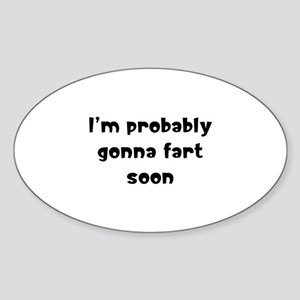 I'm probably gonna fart soon Sticker (Oval)