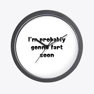 I'm probably gonna fart soon Wall Clock