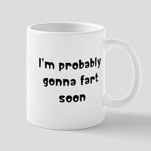 I'm probably gonna fart soon Mug