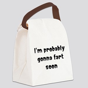 I'm probably gonna fart soon Canvas Lunch Bag