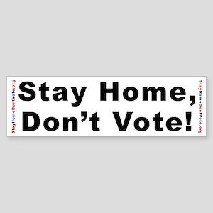 """""""Stay Home, Don't Vote!"""" bumper sticker"""