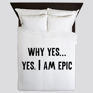 Why Yes... Yes, I Am Epic Queen Duvet