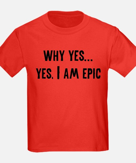 Why Yes... Yes, I Am Epic T