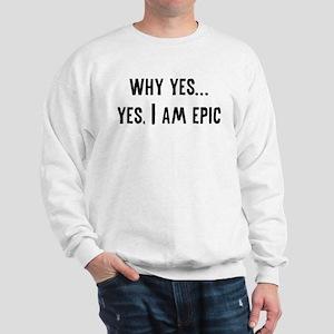 Why Yes... Yes, I Am Epic Sweatshirt