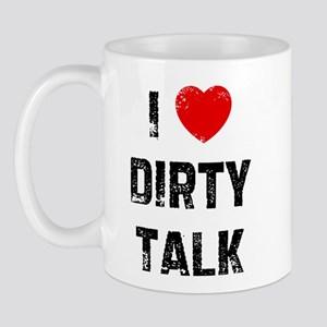 I * Dirty Talk Mug