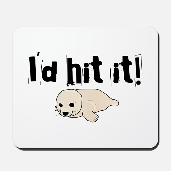 I'd hit it! seal clubbing Mousepad
