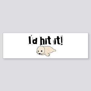I'd hit it! seal clubbing Bumper Sticker