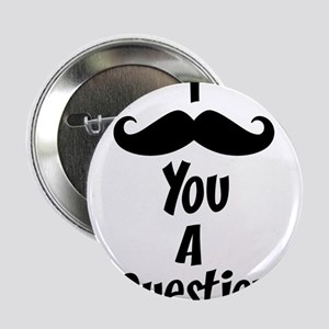 I Mustache you a Question but I'll shave it for 2.