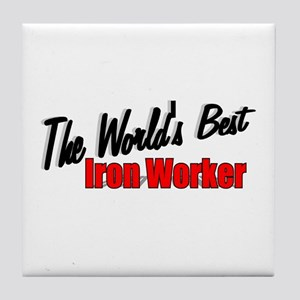 """The World's Best Iron Worker"" Tile Coaster"