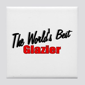 """The World's Best Glazier"" Tile Coaster"