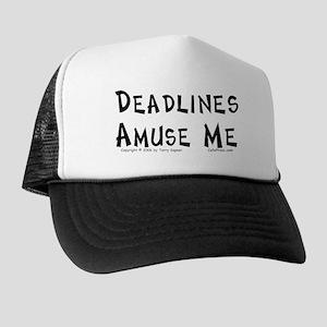 Deadlines... Trucker Hat