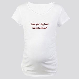 Does your dog know? Maternity T-Shirt