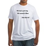 Dad shot the dog Fitted T-Shirt