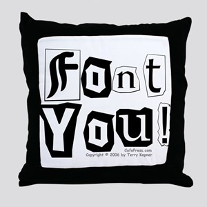 Font You! Throw Pillow