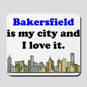 Bakersfield Is My City And I Love It Mousepad