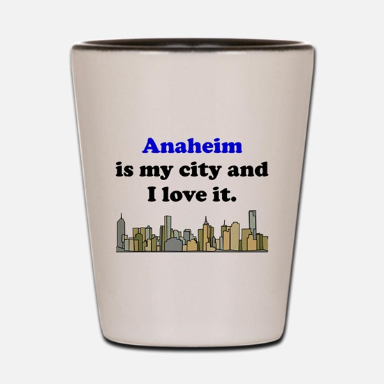 Anaheim Is My City And I Love It Shot Glass