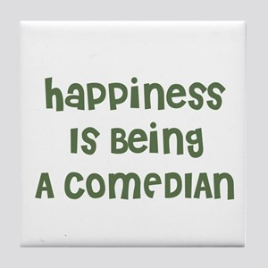 Happiness Is Being A COMEDIAN Tile Coaster