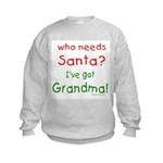 who needs santa, I've got grandma Kids Sweatshirt