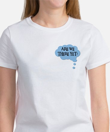 ARE WE THERE YET? Women's T-Shirt
