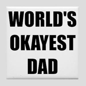 Worlds Okayest Dad Tile Coaster