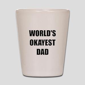 Worlds Okayest Dad Shot Glass