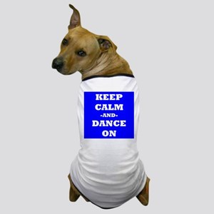 Keep Calm And Dance On (Blue) Dog T-Shirt