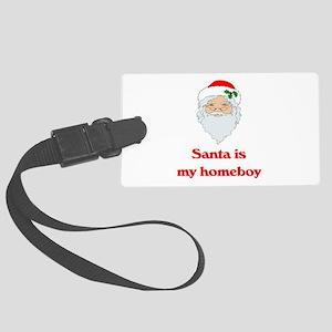 santa is my homeboy Large Luggage Tag