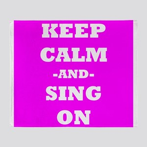 Keep Calm And Sing On (Pink) Throw Blanket