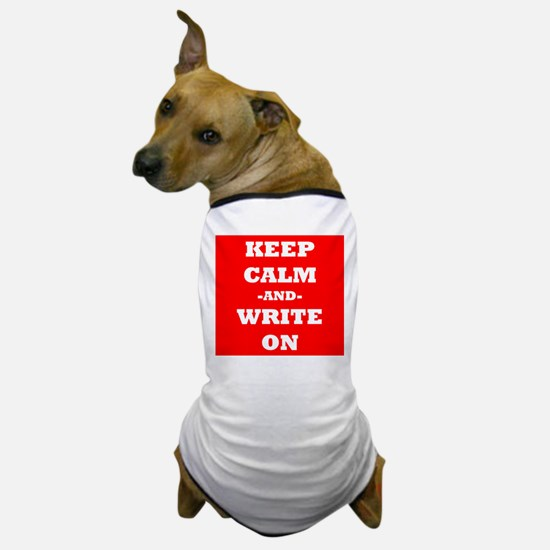 Keep Calm And Write On (Red) Dog T-Shirt