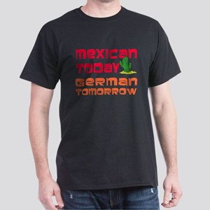 Mexican Today German Tomorrow T-Shirt