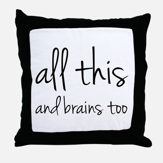 All This And Brains Too Throw Pillow