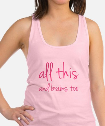 All This And Brains Too Racerback Tank Top