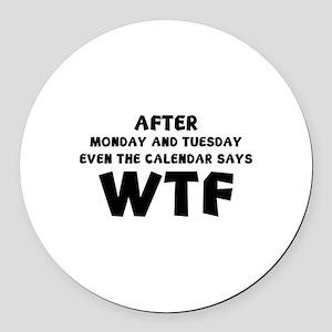 The Calendar Says WTF Round Car Magnet