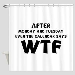 The Calendar Says WTF Shower Curtain