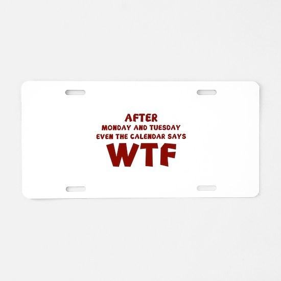 The Calendar Says WTF Aluminum License Plate