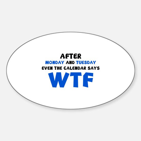 The Calendar Says WTF Sticker (Oval)