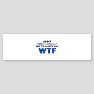 The Calendar Says WTF Sticker (Bumper)