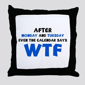 The Calendar Says WTF Throw Pillow