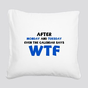 The Calendar Says WTF Square Canvas Pillow