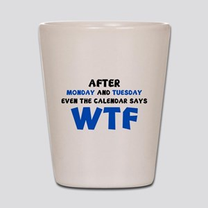 The Calendar Says WTF Shot Glass